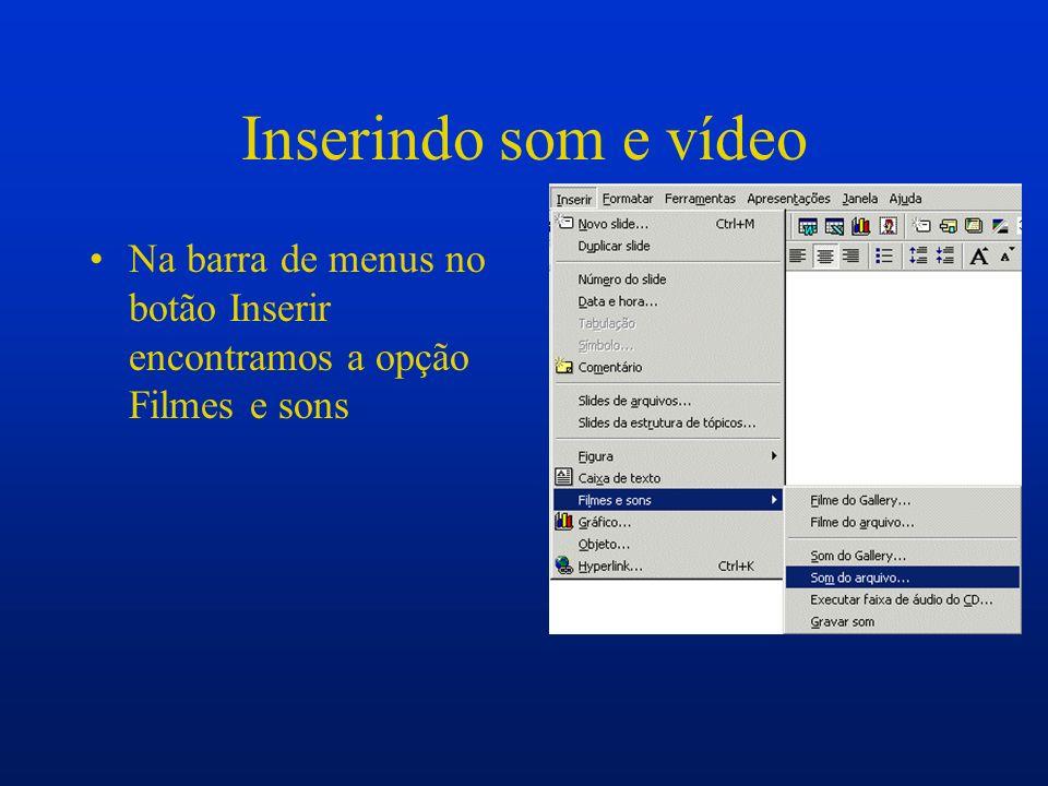 Inserindo som e vídeo Na barra de menus no botão Inserir encontramos a opção Filmes e sons