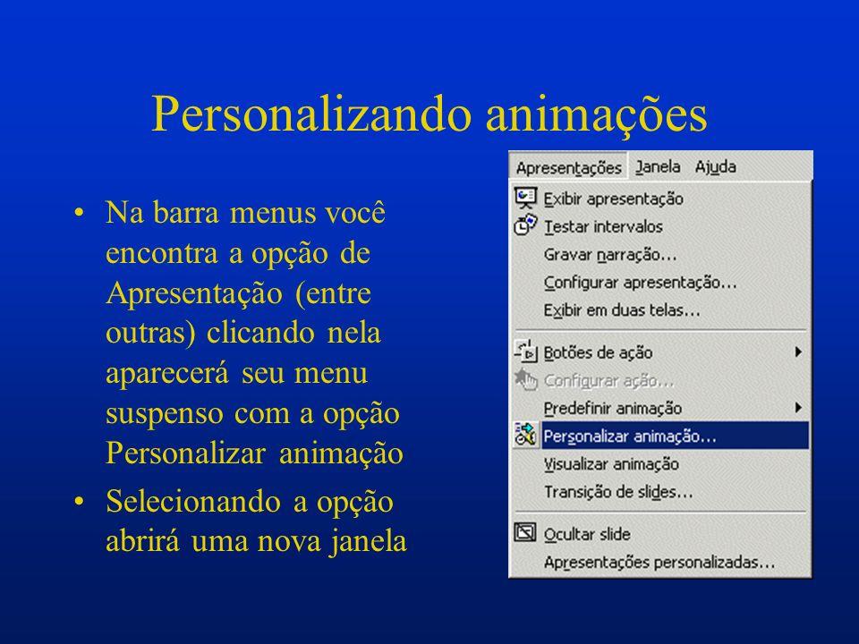 Personalizando animações Na barra menus você encontra a opção de Apresentação (entre outras) clicando nela aparecerá seu menu suspenso com a opção Per