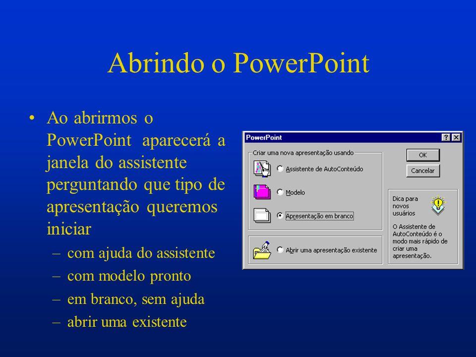 Abrindo o PowerPoint Ao abrirmos o PowerPoint aparecerá a janela do assistente perguntando que tipo de apresentação queremos iniciar –com ajuda do ass