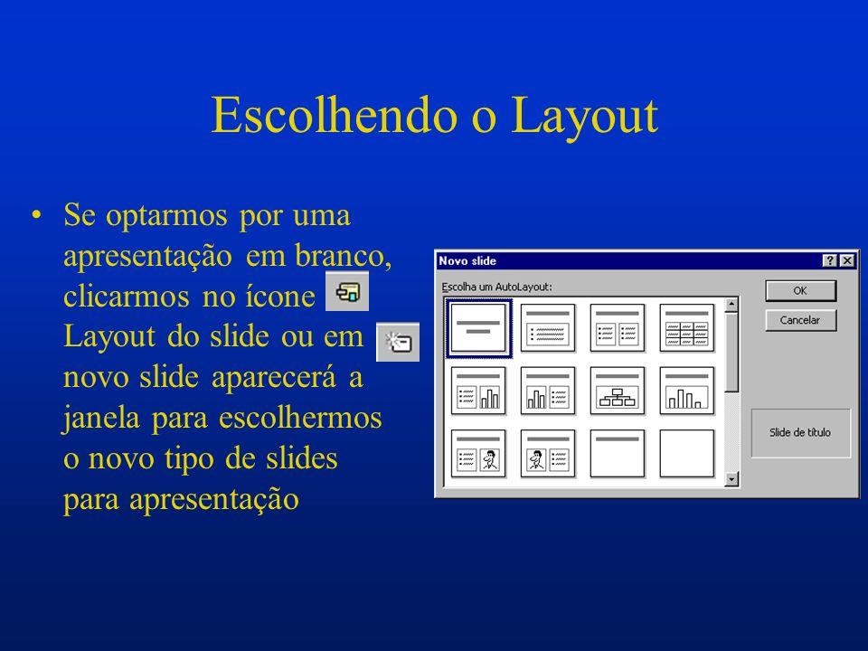 Escolhendo o Layout Se optarmos por uma apresentação em branco, clicarmos no ícone Layout do slide ou em novo slide aparecerá a janela para escolhermo