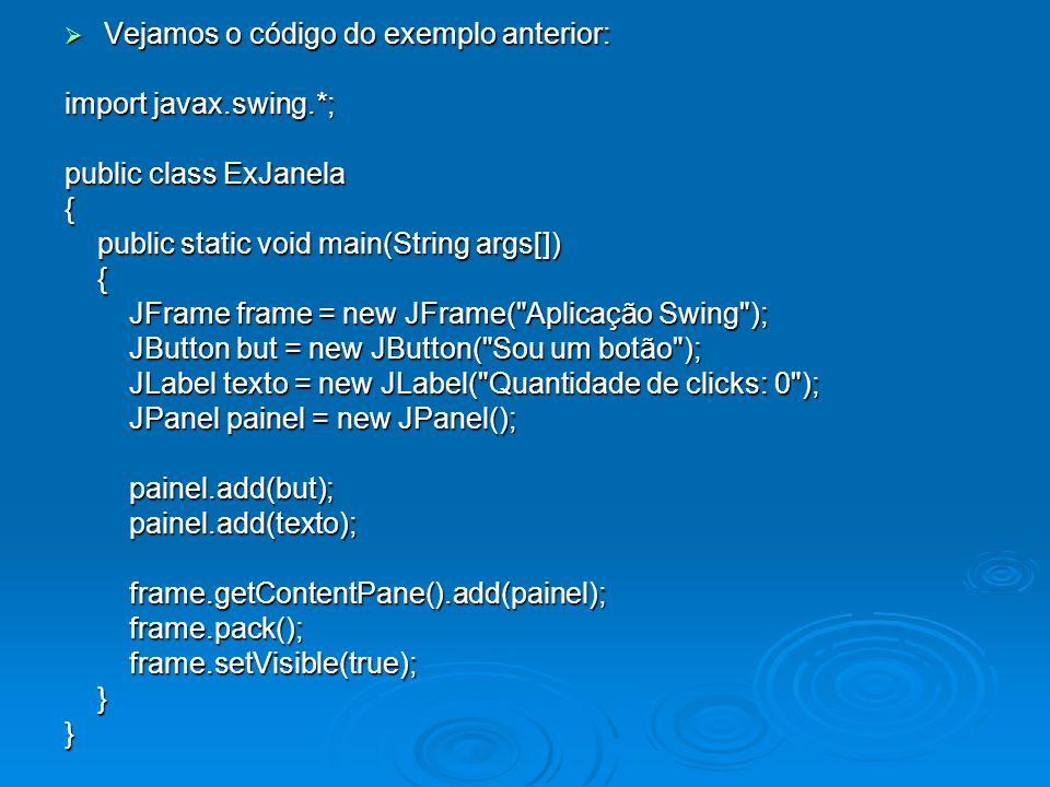 Vejamos o código do exemplo anterior: Vejamos o código do exemplo anterior: import javax.swing.*; public class ExJanela { public static void main(Stri