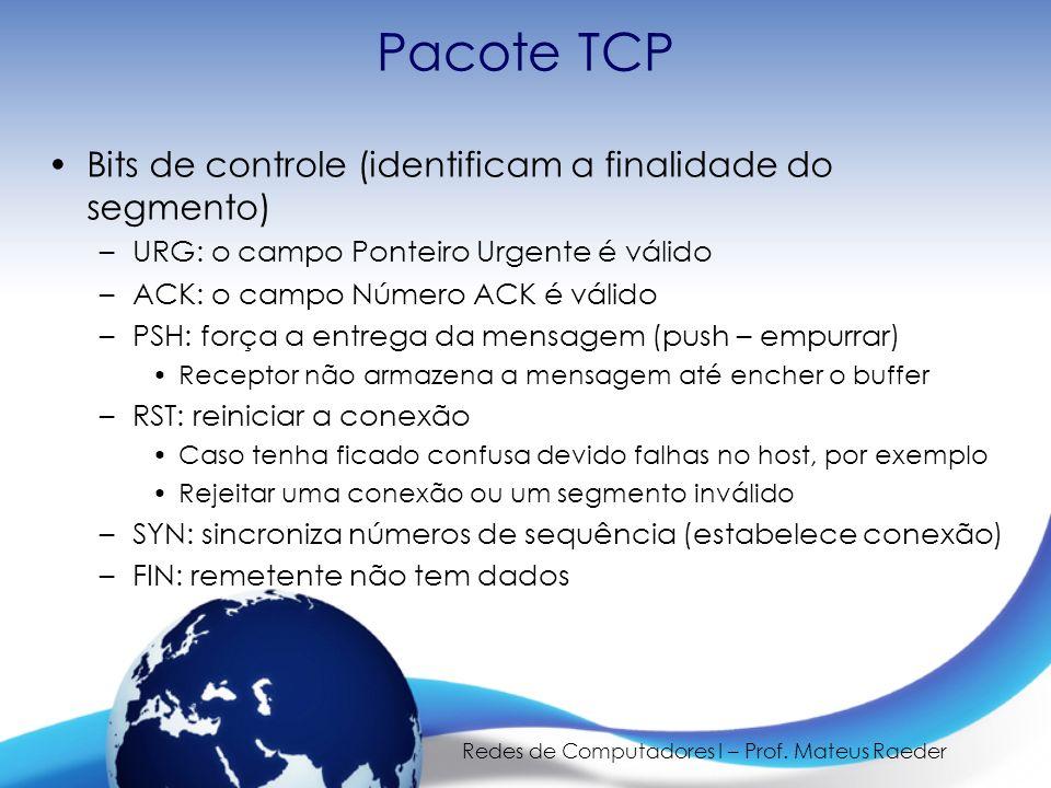 Redes de Computadores I – Prof. Mateus Raeder Pacote TCP Bits de controle (identificam a finalidade do segmento) –URG: o campo Ponteiro Urgente é váli