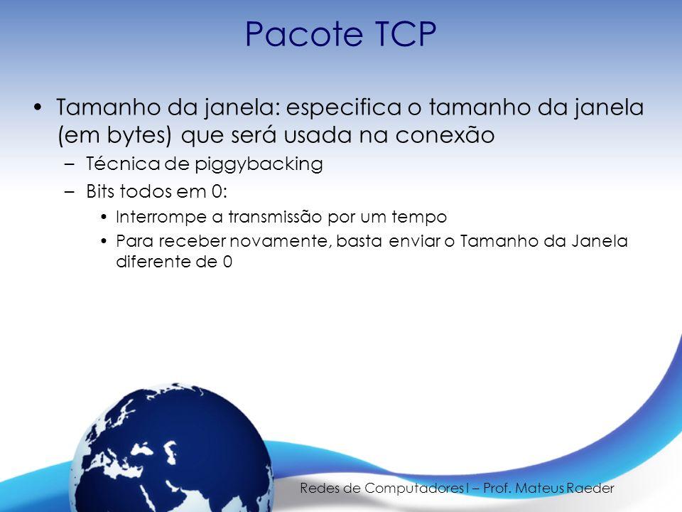Redes de Computadores I – Prof. Mateus Raeder Pacote TCP Tamanho da janela: especifica o tamanho da janela (em bytes) que será usada na conexão –Técni