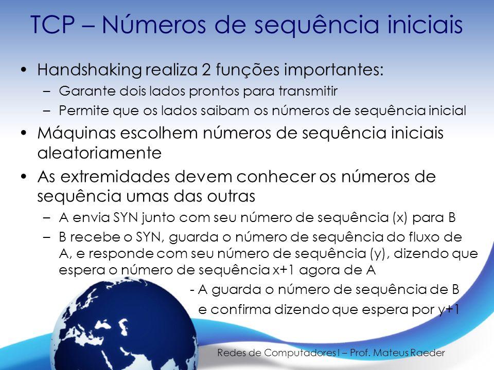 Redes de Computadores I – Prof. Mateus Raeder TCP – Números de sequência iniciais Handshaking realiza 2 funções importantes: –Garante dois lados pront