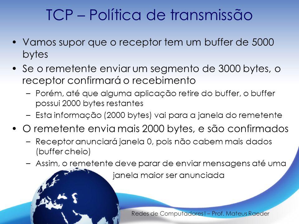 Redes de Computadores I – Prof. Mateus Raeder TCP – Política de transmissão Vamos supor que o receptor tem um buffer de 5000 bytes Se o remetente envi