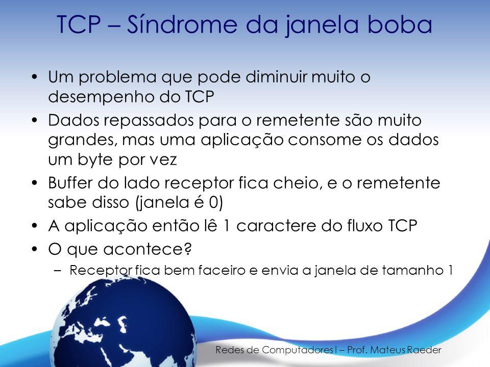 Redes de Computadores I – Prof. Mateus Raeder TCP – Síndrome da janela boba Um problema que pode diminuir muito o desempenho do TCP Dados repassados p