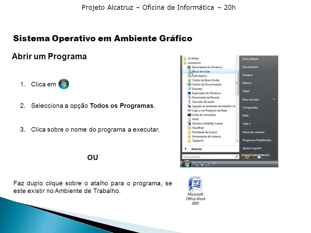 Projeto Alcatruz – Oficina de Informática – 20h Abrir um Programa 1.Clica em 2.Selecciona a opção Todos os Programas. 3.Clica sobre o nome do programa