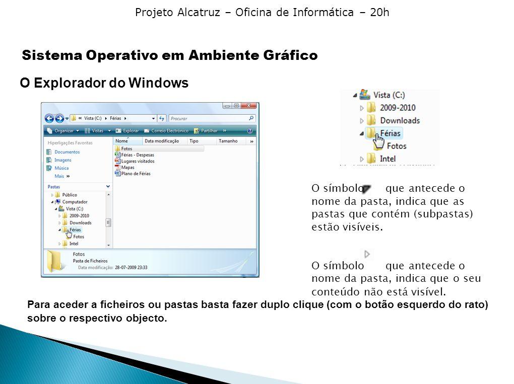 Projeto Alcatruz – Oficina de Informática – 20h O Explorador do Windows O símbolo que antecede o nome da pasta, indica que as pastas que contém (subpastas) estão visíveis.