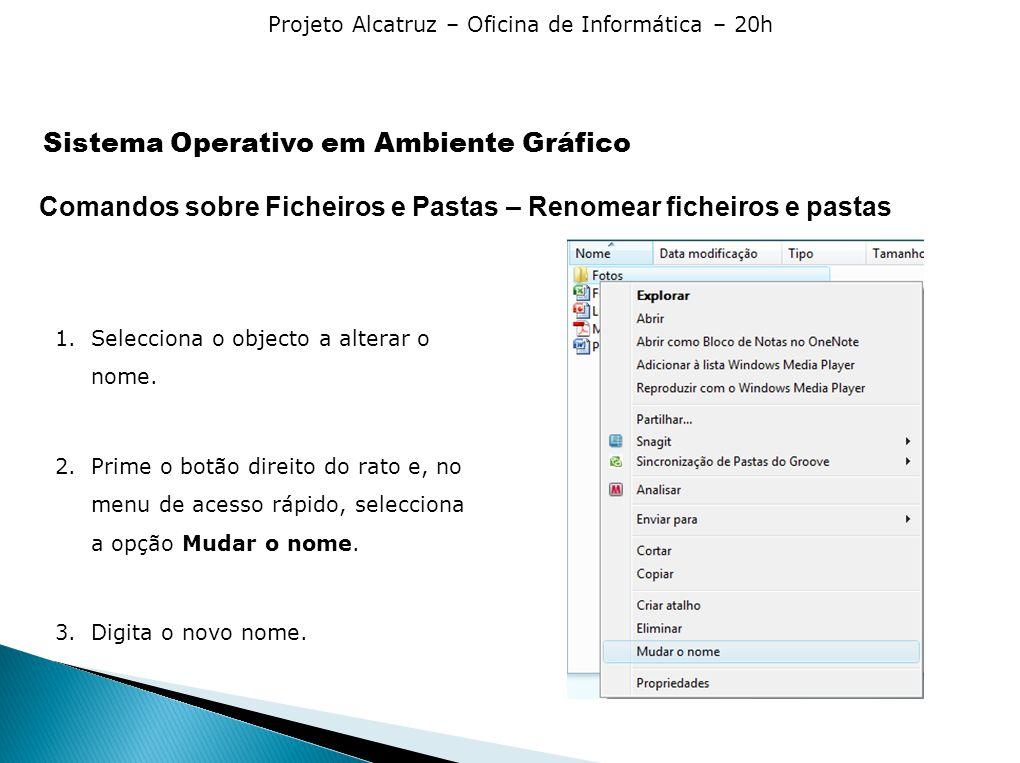 Projeto Alcatruz – Oficina de Informática – 20h Comandos sobre Ficheiros e Pastas – Renomear ficheiros e pastas 1.Selecciona o objecto a alterar o nome.