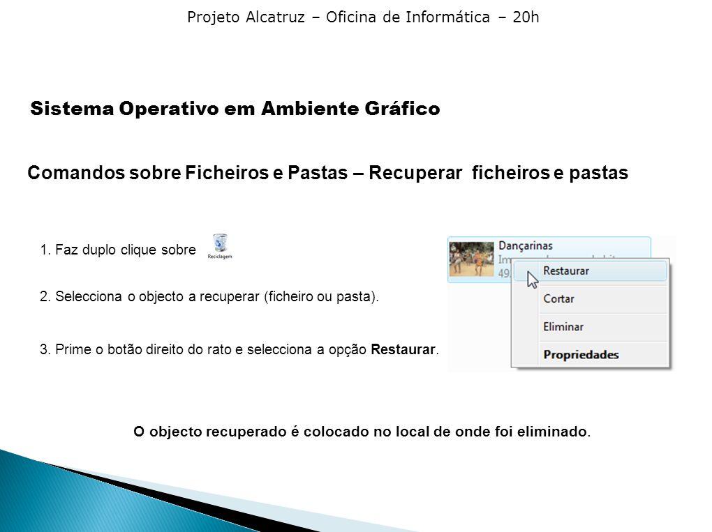 Projeto Alcatruz – Oficina de Informática – 20h 1. Faz duplo clique sobre 2. Selecciona o objecto a recuperar (ficheiro ou pasta). 3. Prime o botão di