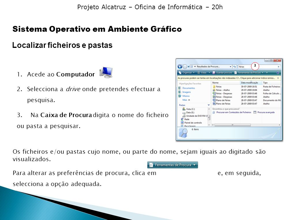 Projeto Alcatruz – Oficina de Informática – 20h Localizar ficheiros e pastas 1.Acede ao Computador 2.Selecciona a drive onde pretendes efectuar a pesquisa.