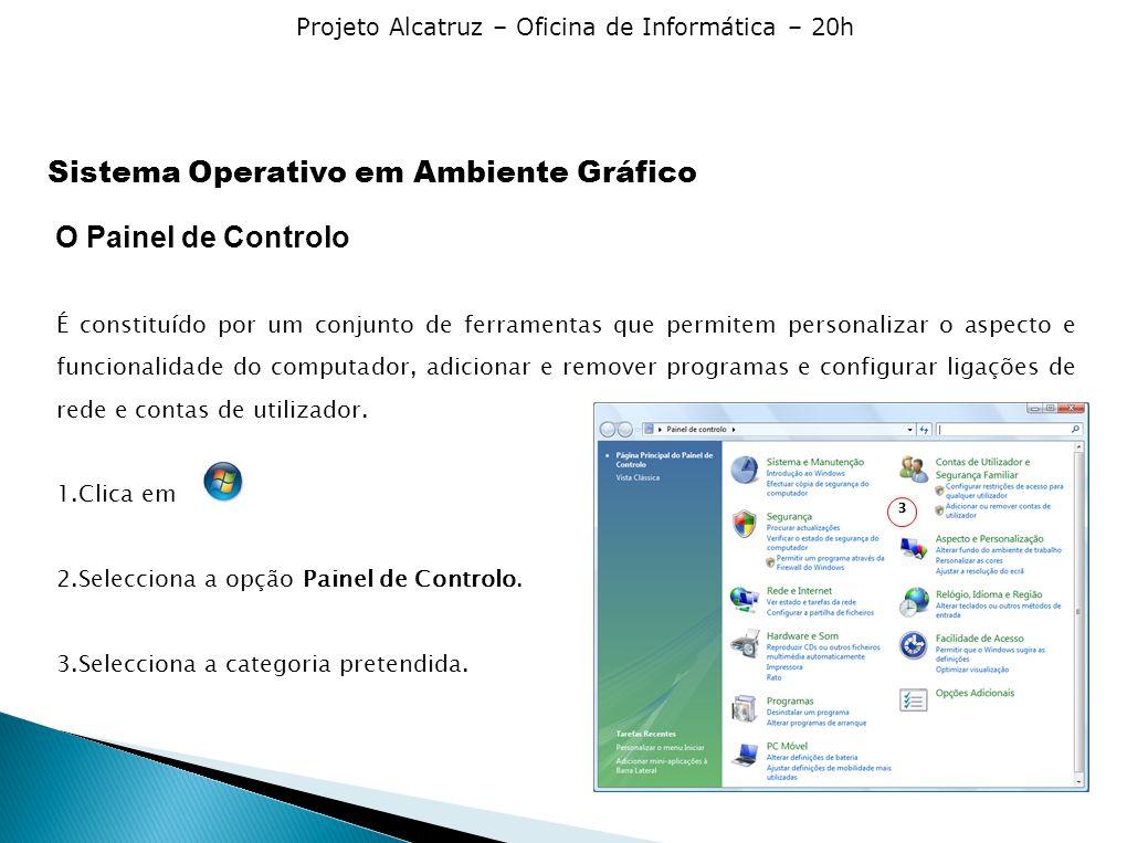 Projeto Alcatruz – Oficina de Informática – 20h O Painel de Controlo É constituído por um conjunto de ferramentas que permitem personalizar o aspecto e funcionalidade do computador, adicionar e remover programas e configurar ligações de rede e contas de utilizador.