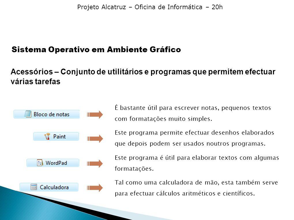 Projeto Alcatruz – Oficina de Informática – 20h Sistema Operativo em Ambiente Gráfico É bastante útil para escrever notas, pequenos textos com formatações muito simples.