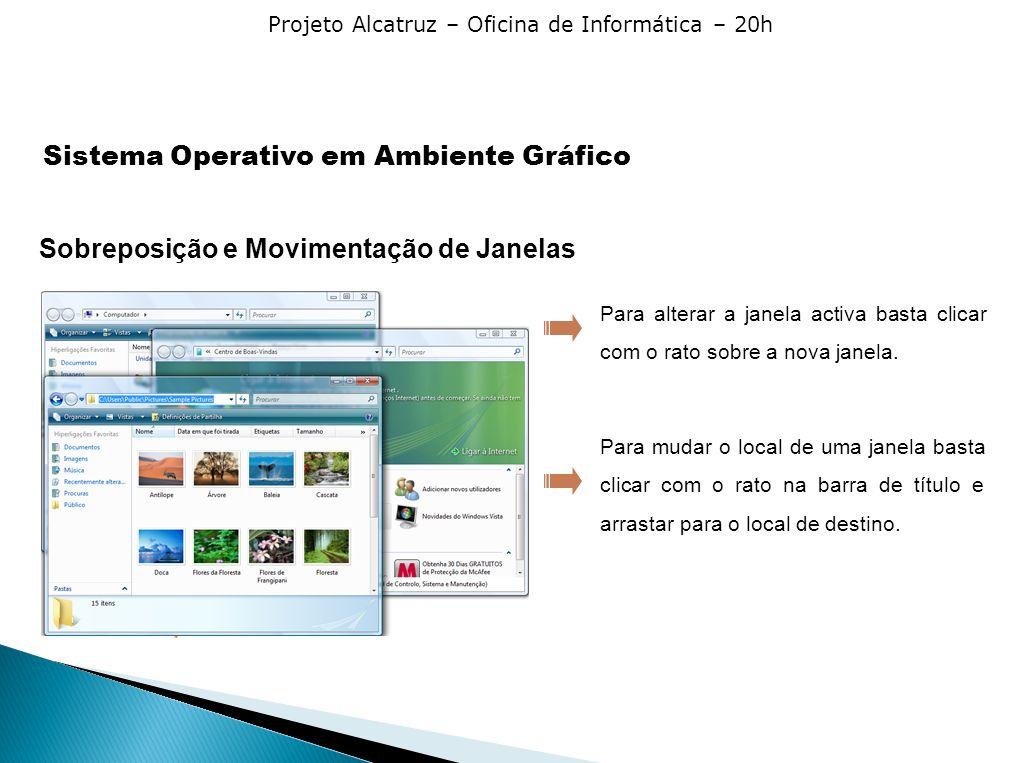 Projeto Alcatruz – Oficina de Informática – 20h Sobreposição e Movimentação de Janelas Podes abrir várias janelas em simultâneo. Estas aparecem sobrep