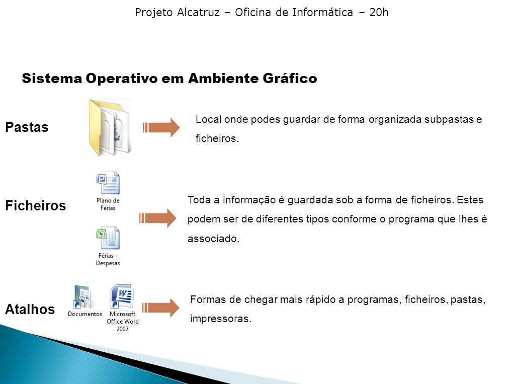 Projeto Alcatruz – Oficina de Informática – 20h Pastas Local onde podes guardar de forma organizada subpastas e ficheiros. Toda a informação é guardad