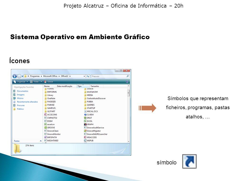 Projeto Alcatruz – Oficina de Informática – 20h Ícones Símbolos que representam ficheiros, programas, pastas atalhos, … Os ícones de atalhos são identificados pelo símbolo Símbolos que representam ficheiros, programas, pastas atalhos, … Sistema Operativo em Ambiente Gráfico