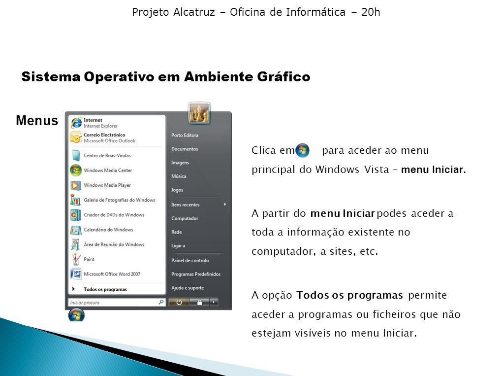 Projeto Alcatruz – Oficina de Informática – 20h Menus Clica em para aceder ao menu principal do Windows Vista – menu Iniciar. A partir do menu Iniciar