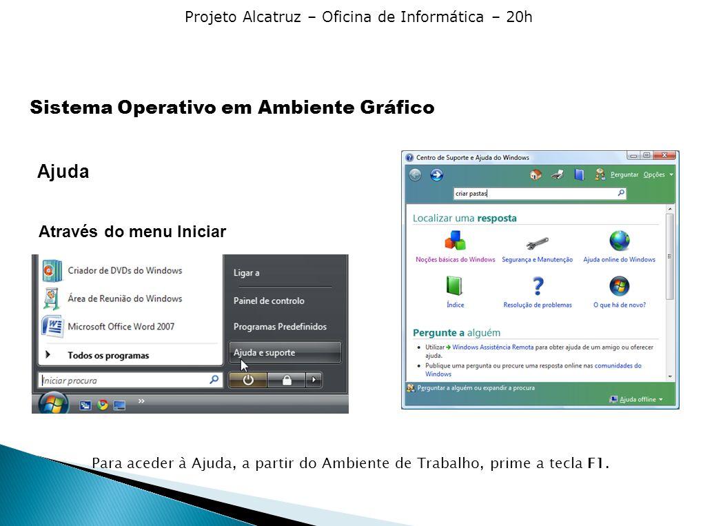 Projeto Alcatruz – Oficina de Informática – 20h Ajuda Através do menu Iniciar Para aceder à Ajuda, a partir do Ambiente de Trabalho, prime a tecla F1.