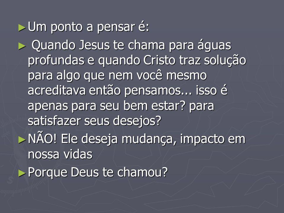 Um ponto a pensar é: Um ponto a pensar é: Quando Jesus te chama para águas profundas e quando Cristo traz solução para algo que nem você mesmo acreditava então pensamos...
