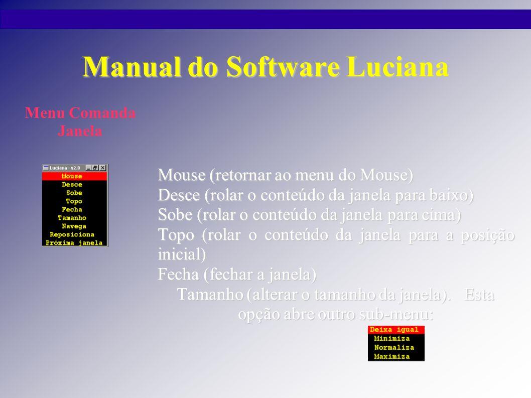 Manual do Software Luciana Mouse (retornar ao menu do Mouse) Desce (rolar o conteúdo da janela para baixo) Sobe (rolar o conteúdo da janela para cima)