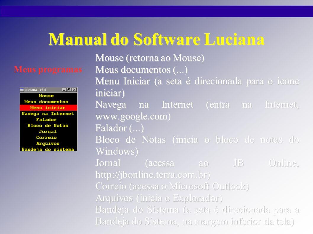 Manual do Software Luciana Mouse (retorna ao Mouse) Meus documentos (...) Menu Iniciar (a seta é direcionada para o ícone iniciar) Navega na Internet