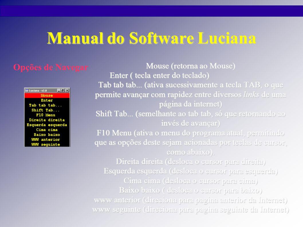 Manual do Software Luciana Mouse (retorna ao Mouse) Enter ( tecla enter do teclado) Tab tab tab... (ativa sucessivamente a tecla TAB, o que permite av