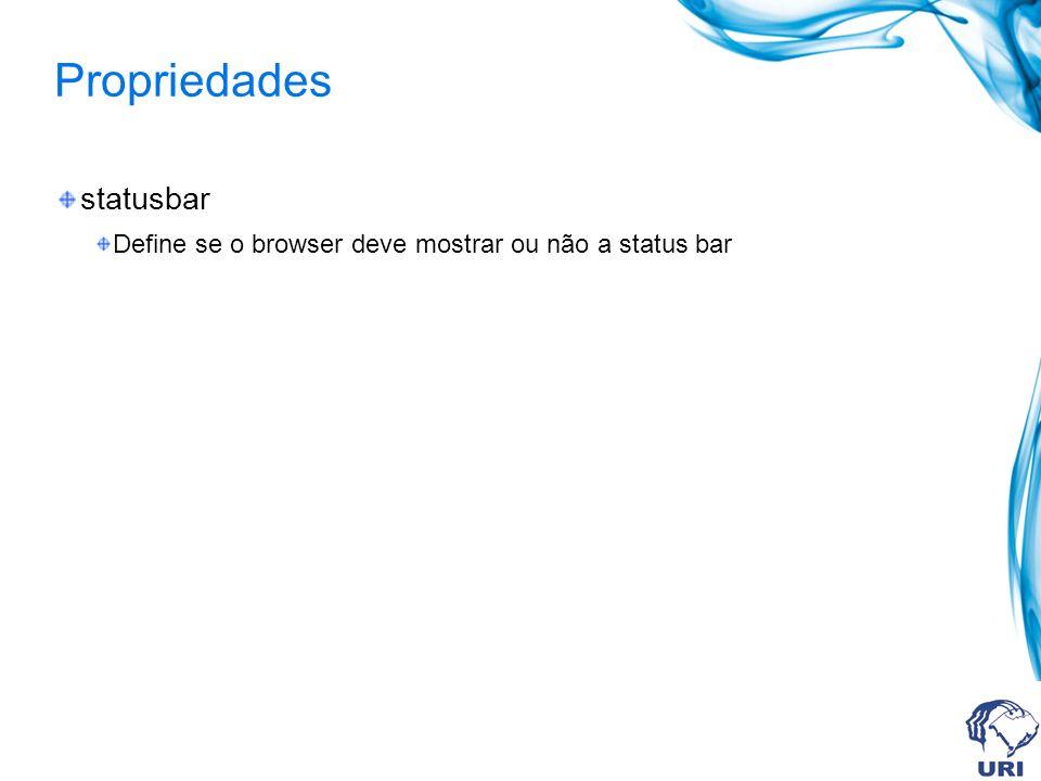 Propriedades statusbar Define se o browser deve mostrar ou não a status bar