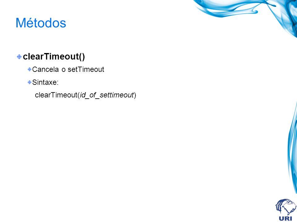 Métodos clearTimeout() Cancela o setTimeout Sintaxe: clearTimeout(id_of_settimeout)
