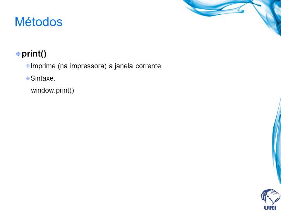 Métodos print() Imprime (na impressora) a janela corrente Sintaxe: window.print()