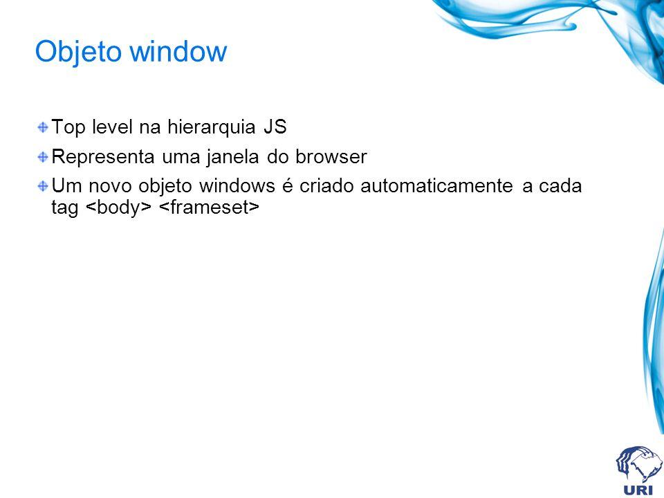 Propriedades Closed Retorna um booleano especificando se a janela foi fechada Sintaxe: window.closed Exemplo: function checkWin() { if (myWindow.closed) ifClosed() else ifNotClosed() }