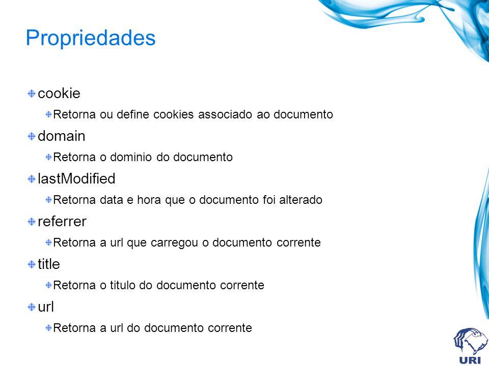Propriedades cookie Retorna ou define cookies associado ao documento domain Retorna o dominio do documento lastModified Retorna data e hora que o docu