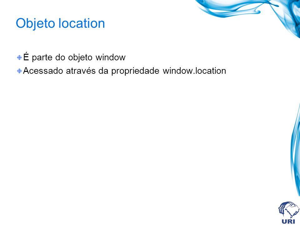 É parte do objeto window Acessado através da propriedade window.location