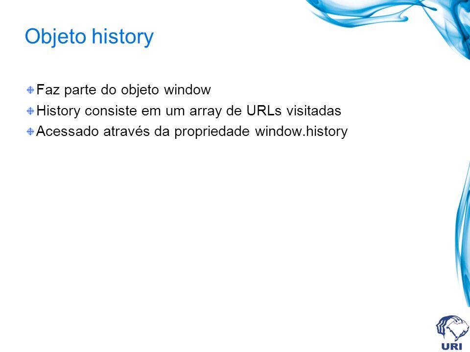 Faz parte do objeto window History consiste em um array de URLs visitadas Acessado através da propriedade window.history