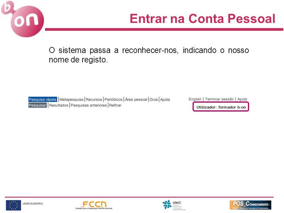 Entrar na Conta Pessoal O sistema passa a reconhecer-nos, indicando o nosso nome de registo.