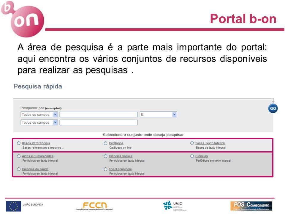 Portal b-on A área de pesquisa é a parte mais importante do portal: aqui encontra os vários conjuntos de recursos disponíveis para realizar as pesquisas.