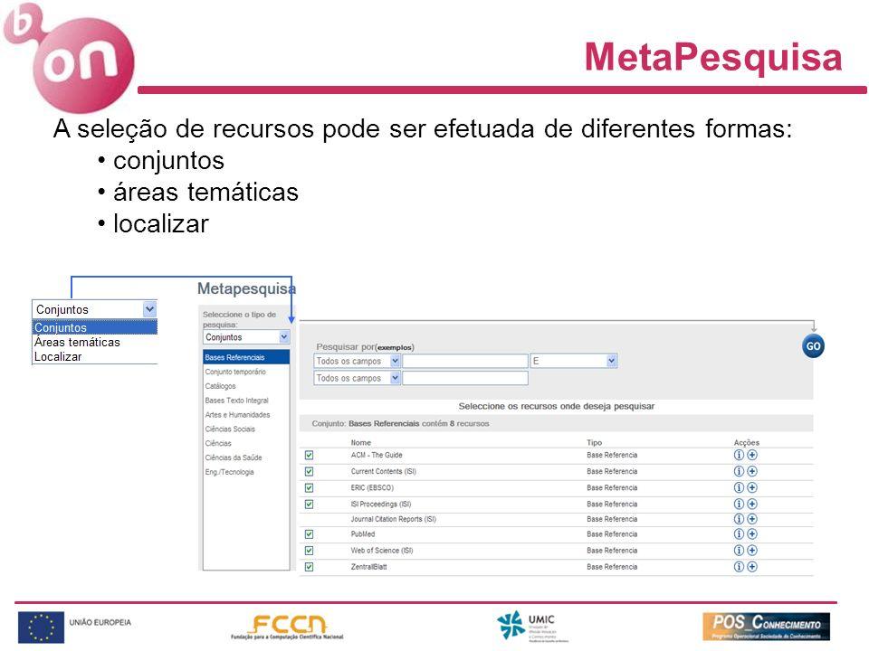 MetaPesquisa A seleção de recursos pode ser efetuada de diferentes formas: conjuntos áreas temáticas localizar