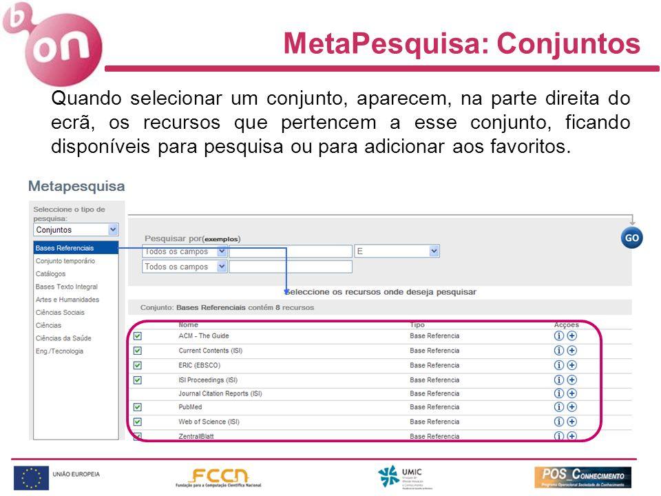 MetaPesquisa: Conjuntos Quando selecionar um conjunto, aparecem, na parte direita do ecrã, os recursos que pertencem a esse conjunto, ficando disponíveis para pesquisa ou para adicionar aos favoritos.