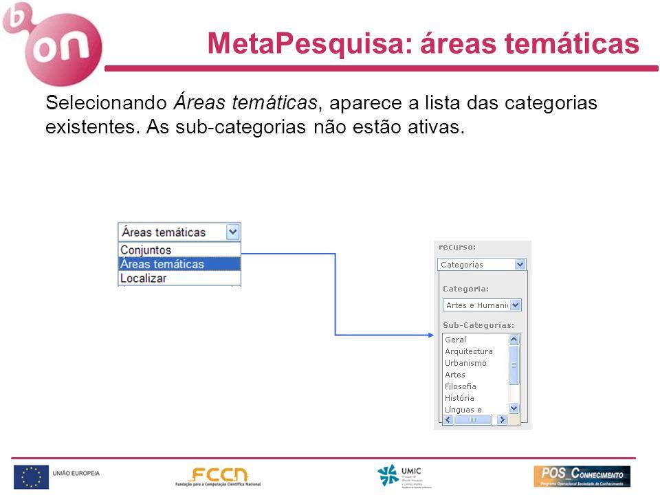 MetaPesquisa: áreas temáticas Selecionando Áreas temáticas, aparece a lista das categorias existentes. As sub-categorias não estão ativas.