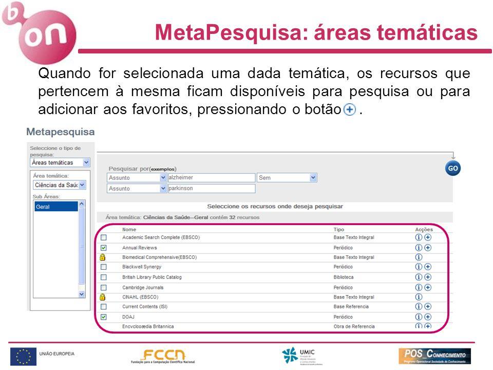 MetaPesquisa: áreas temáticas Quando for selecionada uma dada temática, os recursos que pertencem à mesma ficam disponíveis para pesquisa ou para adicionar aos favoritos, pressionando o botão.