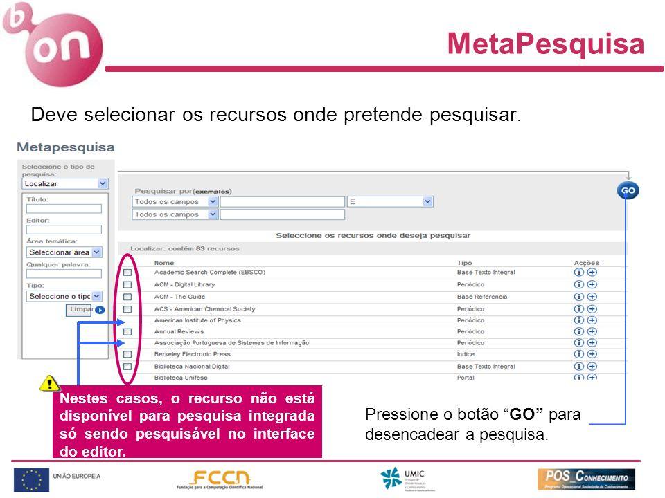 MetaPesquisa Deve selecionar os recursos onde pretende pesquisar. Nestes casos, o recurso não está disponível para pesquisa integrada só sendo pesquis