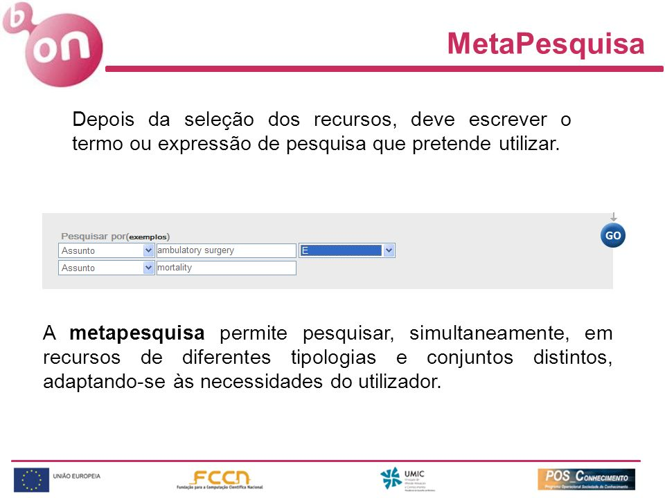 MetaPesquisa Depois da seleção dos recursos, deve escrever o termo ou expressão de pesquisa que pretende utilizar. A metapesquisa permite pesquisar, s
