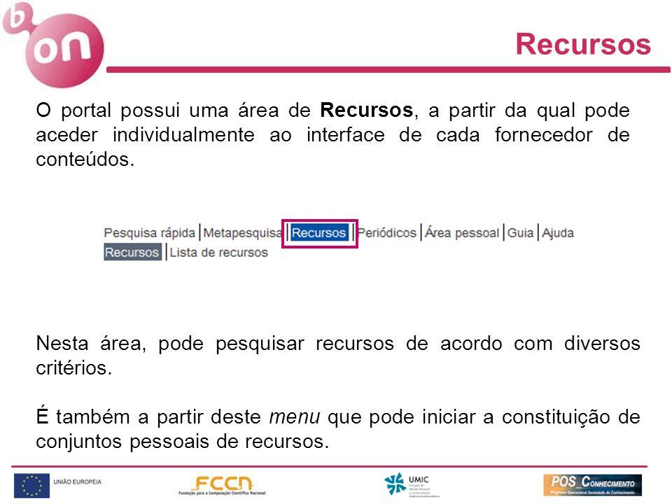 Recursos O portal possui uma área de Recursos, a partir da qual pode aceder individualmente ao interface de cada fornecedor de conteúdos. Nesta área,