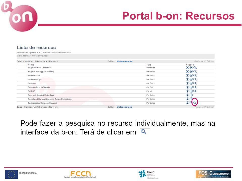 Portal b-on: Recursos Pode fazer a pesquisa no recurso individualmente, mas na interface da b-on. Terá de clicar em