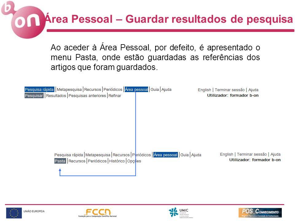Área Pessoal – Guardar resultados de pesquisa Ao aceder à Área Pessoal, por defeito, é apresentado o menu Pasta, onde estão guardadas as referências d