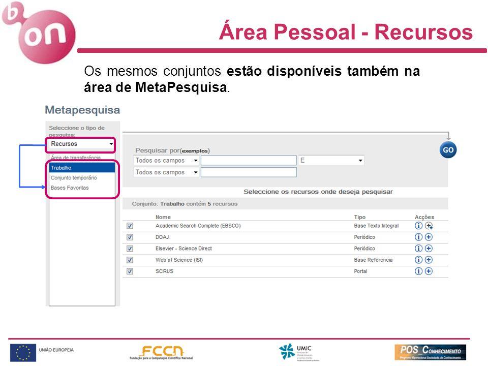 Os mesmos conjuntos estão disponíveis também na área de MetaPesquisa. Área Pessoal - Recursos