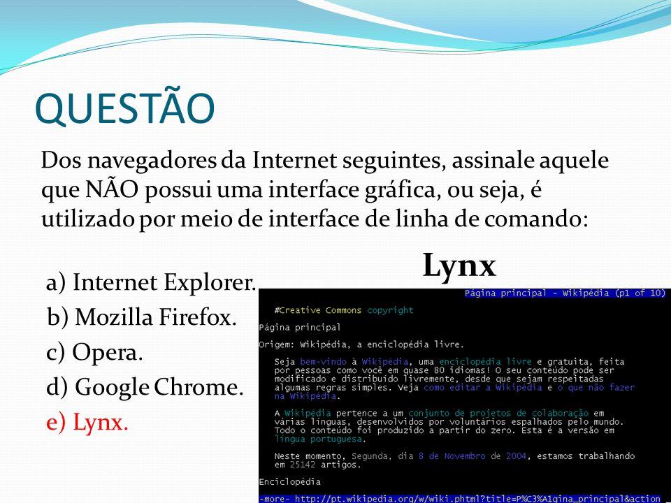 QUESTÃO Dos navegadores da Internet seguintes, assinale aquele que NÃO possui uma interface gráfica, ou seja, é utilizado por meio de interface de lin
