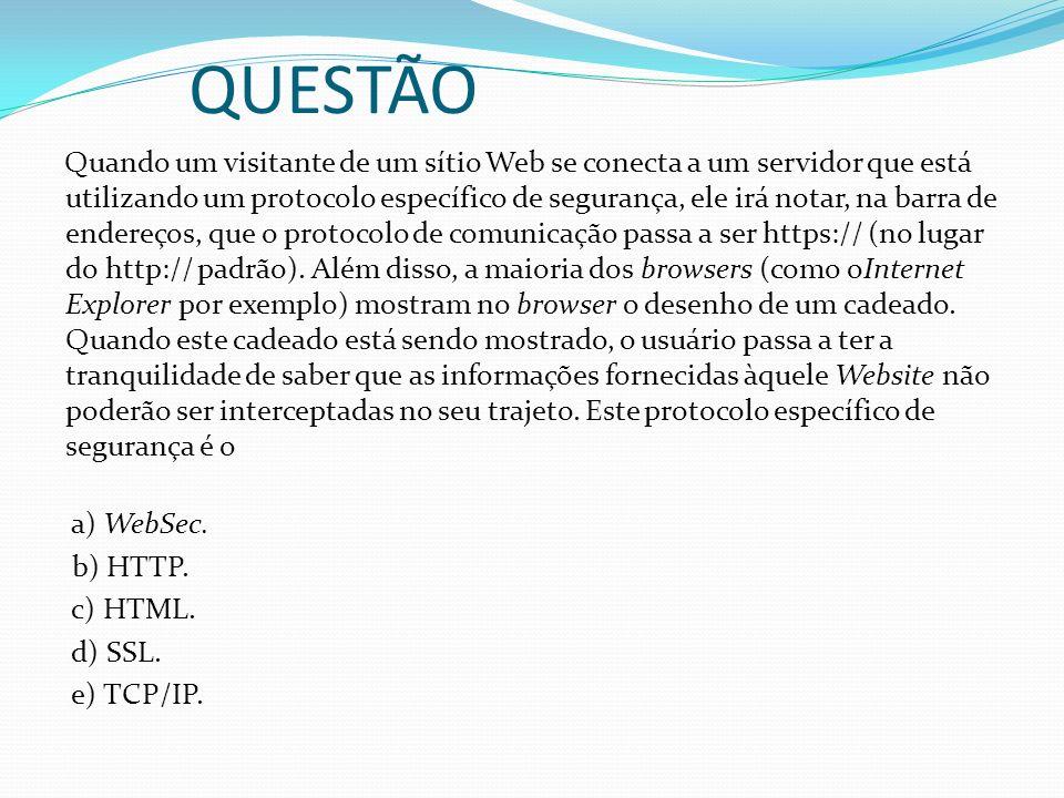 QUESTÃO Quando um visitante de um sítio Web se conecta a um servidor que está utilizando um protocolo específico de segurança, ele irá notar, na barra