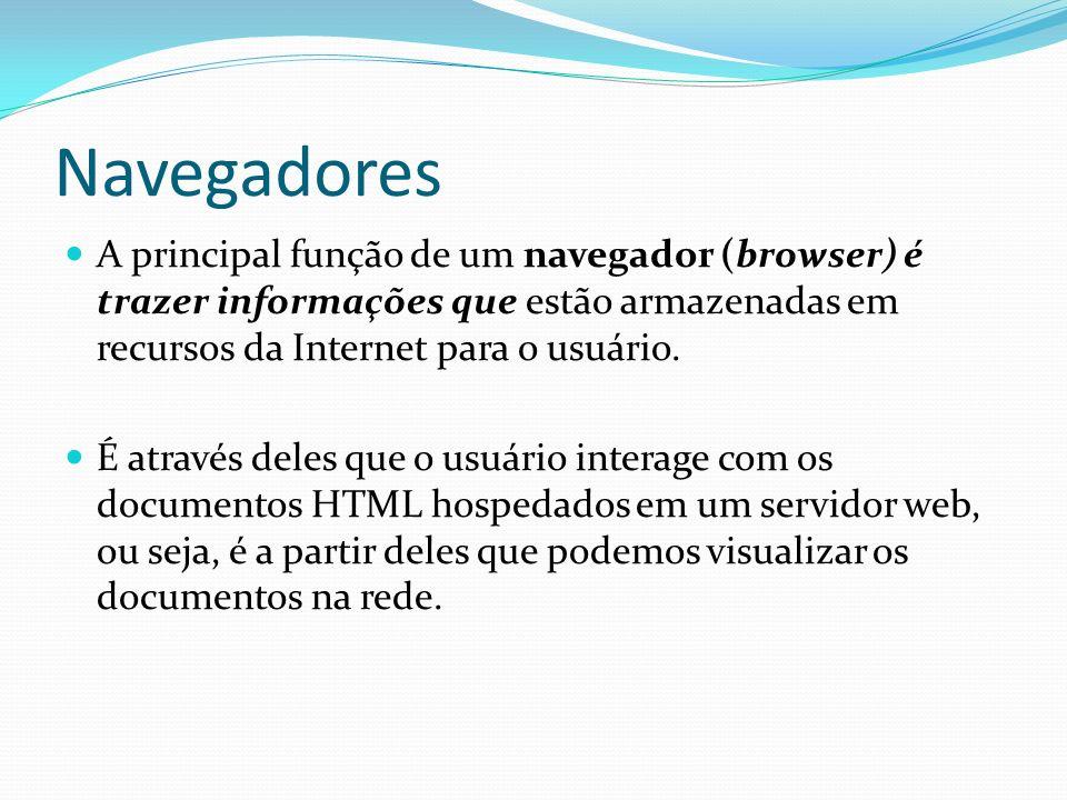 Navegadores A principal função de um navegador (browser) é trazer informações que estão armazenadas em recursos da Internet para o usuário. É através