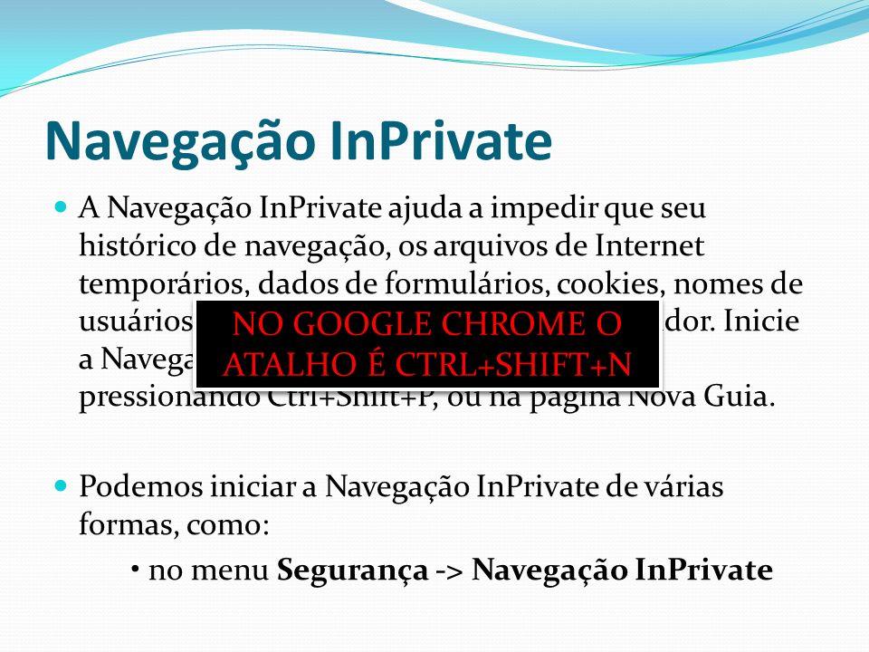 Navegação InPrivate A Navegação InPrivate ajuda a impedir que seu histórico de navegação, os arquivos de Internet temporários, dados de formulários, c