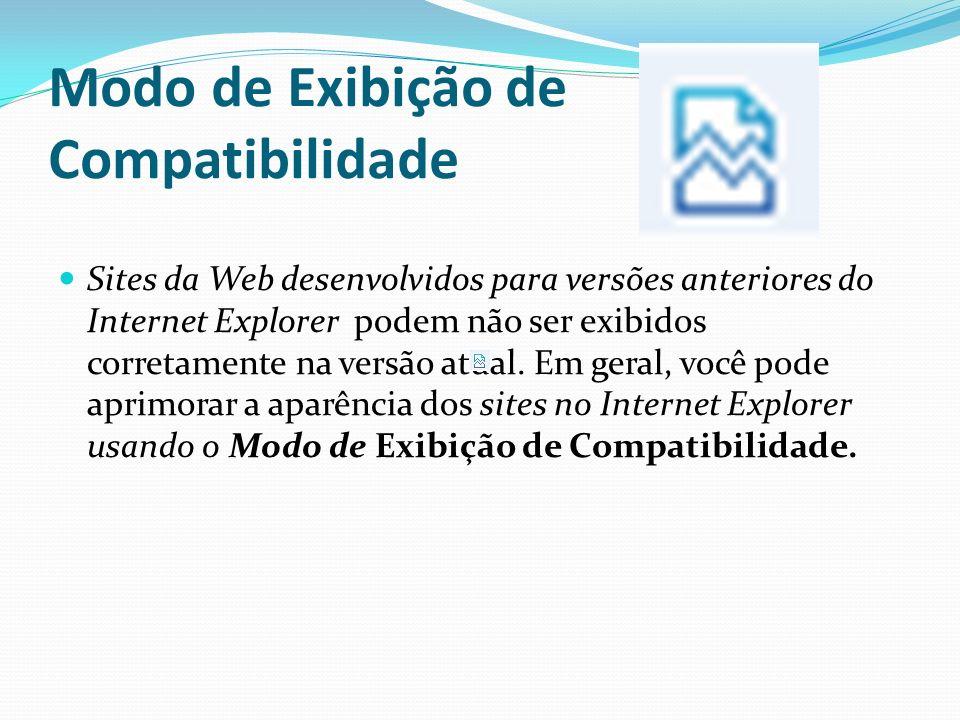 Modo de Exibição de Compatibilidade Sites da Web desenvolvidos para versões anteriores do Internet Explorer podem não ser exibidos corretamente na ver